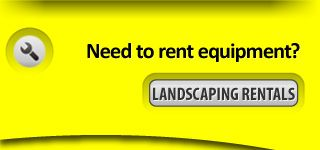 Need to rent equipment? Landscaping rentals